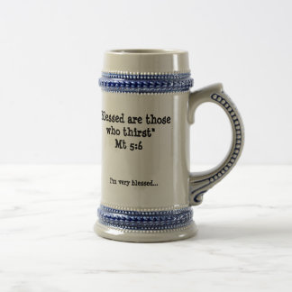 Blessed are those who thirst beer stein