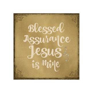 Blessed Assurance Jesus is Mine Quote Wood Canvases
