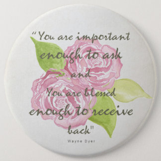 BLESSED & IMPORTANT ENOUGH TO ASK RECEIVE  FLORAL 6 CM ROUND BADGE