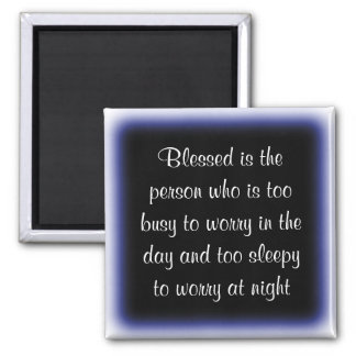 Blessed is the person who is too busy to worry fridge magnet