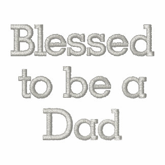 Blessed to be a Dad Embroidered Shirt