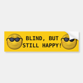 Blind But Still Happy! Bumper Sticker