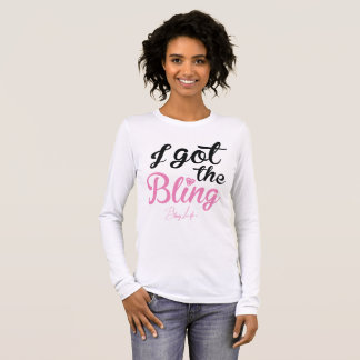 "Bling Life ""I got the Bling"" Long Sleeve Shirt"