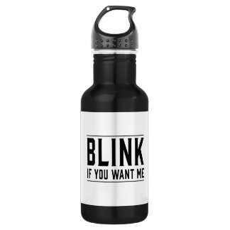 Blink If You Want Me 532 Ml Water Bottle