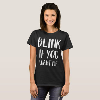 Blink if you want me - Funny Pick up T-Shirt