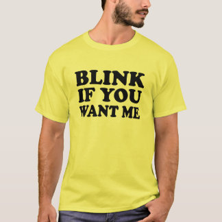 Blink if You Want Me Pick Up T Shirt