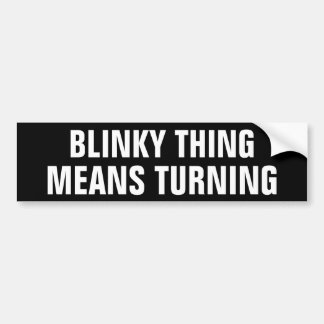 Blinky Thing Means Turning Bumper Sticker