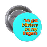 Blistered Fingers Pinback Button