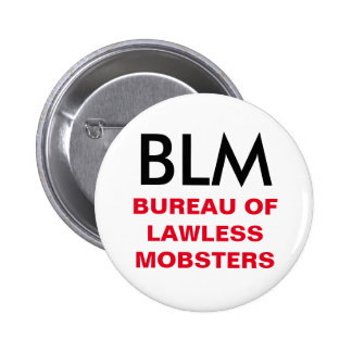 BLM - Bureau of Lawless Mobsters Button