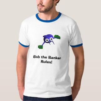 Blob the Banker, Blob the Banker Rules! T-Shirt