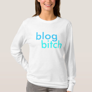 blog bitch T-Shirt