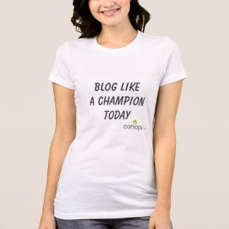 BLOG LIKE A CHAMPION TODAY T-Shirt