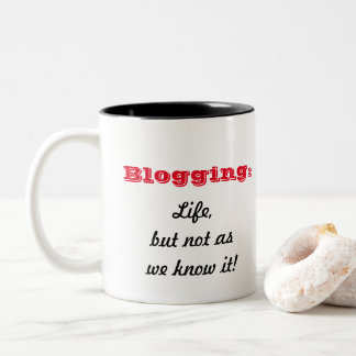 Blogging:  Life, but not as we know it! Mug