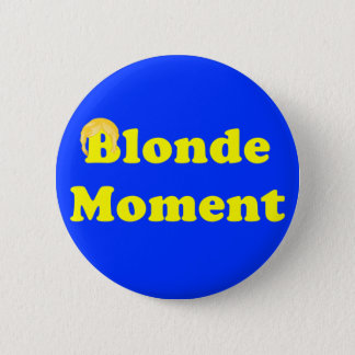 Blonde Moment 6 Cm Round Badge