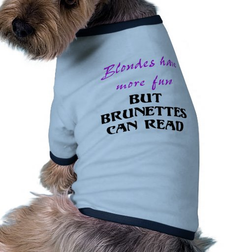 BLONDES HAVE MORE FUN, BUT BRUNETTES CAN READ PET TEE
