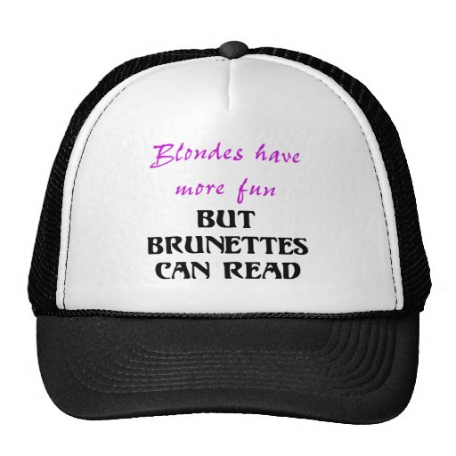 BLONDES HAVE MORE FUN, BUT BRUNETTES CAN READ TRUCKER HATS