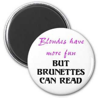 BLONDES HAVE MORE FUN, BUT BRUNETTES CAN READ REFRIGERATOR MAGNET