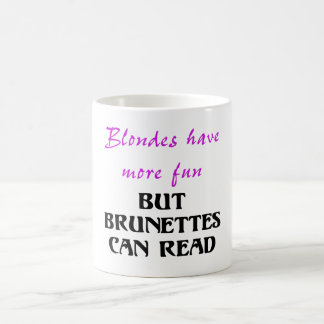 BLONDES HAVE MORE FUN, BUT BRUNETTES CAN READ MUGS