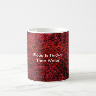 Blood Is Thicker Than Water Coffee Mug