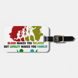 Blood Makes You Related Loyalty Makes You family Luggage Tag