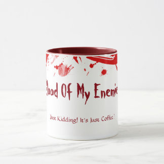 Blood Of My Enemies Just Kidding! It's Just Coffee Mug