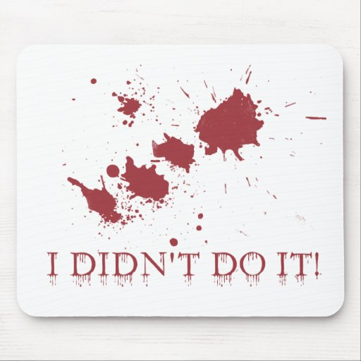 Blood Splatter - I didn't do it Mouse Pad