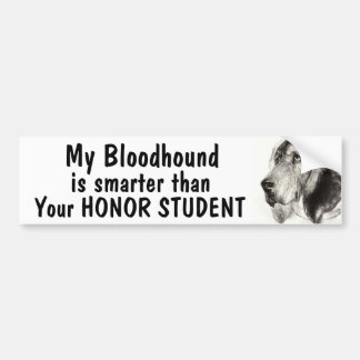 Bloodhound is smarter than your honor student bumper sticker