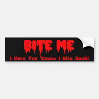 "Bloody ""Bite Me I Dare You 'Cause I Bite Back!"" Bumper Sticker"