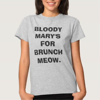 BLOODY MAR'S FOR BRUNCH MEOW SHIRT