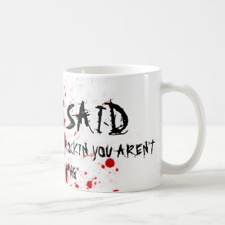 "bloody, NEVER SAID, ""IF YOU AREN'T ROCKIN YOU A... Coffee Mug"