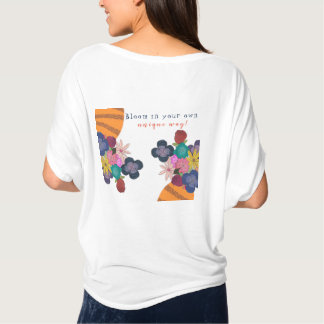 Bloom in your own unique way. T-Shirt
