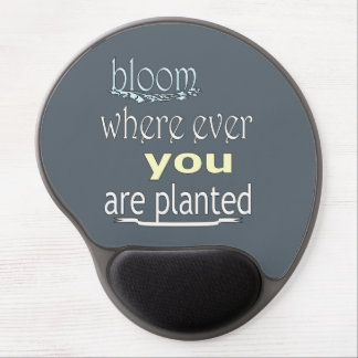 Bloom Where Ever You Are Planted Gel Mouse Pad