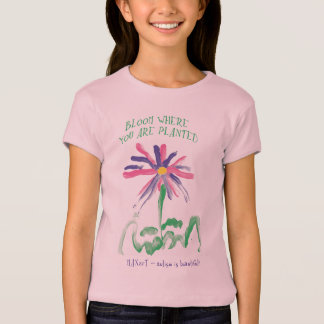 Bloom Where You Are Planted by MAXarT T-Shirt