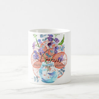 Bloom where you are planted coffee mug