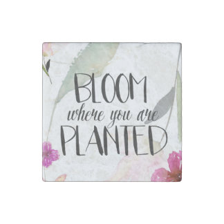 Bloom Where You Are Planted Stone Magnet
