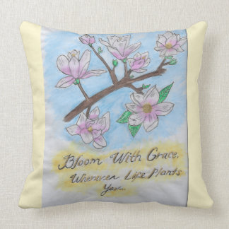 """Bloom with grace, Wherever Life plants you.."" Cushion"
