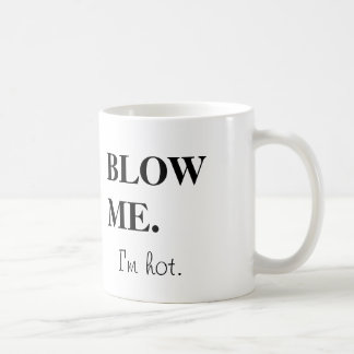 Blow me. I'm hot Coffee Mug