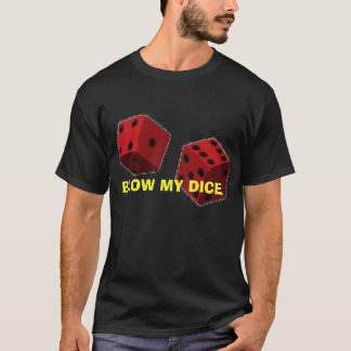 BLOW MY DICE T-Shirt