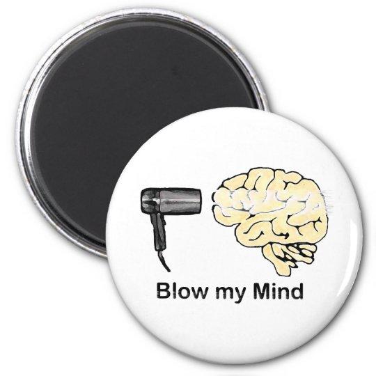Blow my Mind Magnet