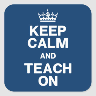 Blue and White Keep Calm & Teach On Square Sticker
