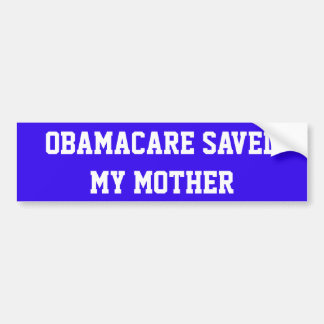 "BLUE BUMPER STICKER W/ ""OBAMACARE SAVED MY MOTHER"""