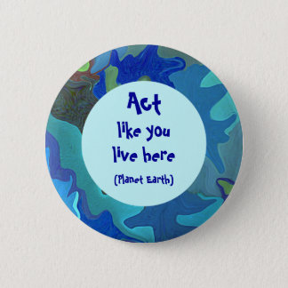 Blue Earth Day Collage Pin. Act like you live here 6 Cm Round Badge