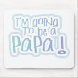 Blue Going to be a Papa Mouse Pad