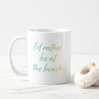 Blue I'd Rather Be At The Beach Coffee Mug