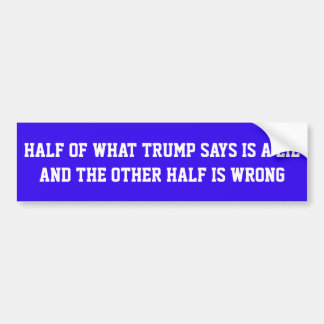 """BLUE STICKER WITH """"HALF OF WHAT TRUMP SAYS IS..."""""""
