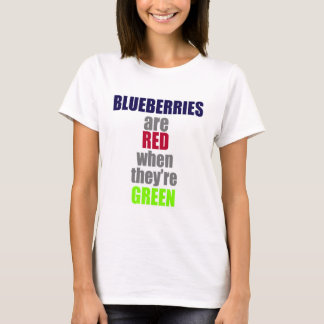 Blueberries are Red when they're Green T-Shirt