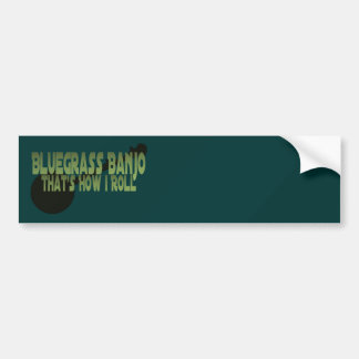 Bluegrass Banjo. That's How I Roll Bumper Stickers