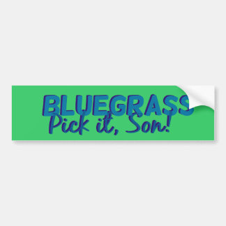 Bluegrass: Pick it, Son! Bumper Sticker