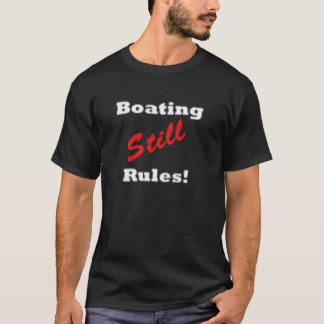 Boating Still Rules T-Shirt