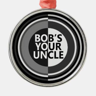 Bob's your uncle. metal ornament
